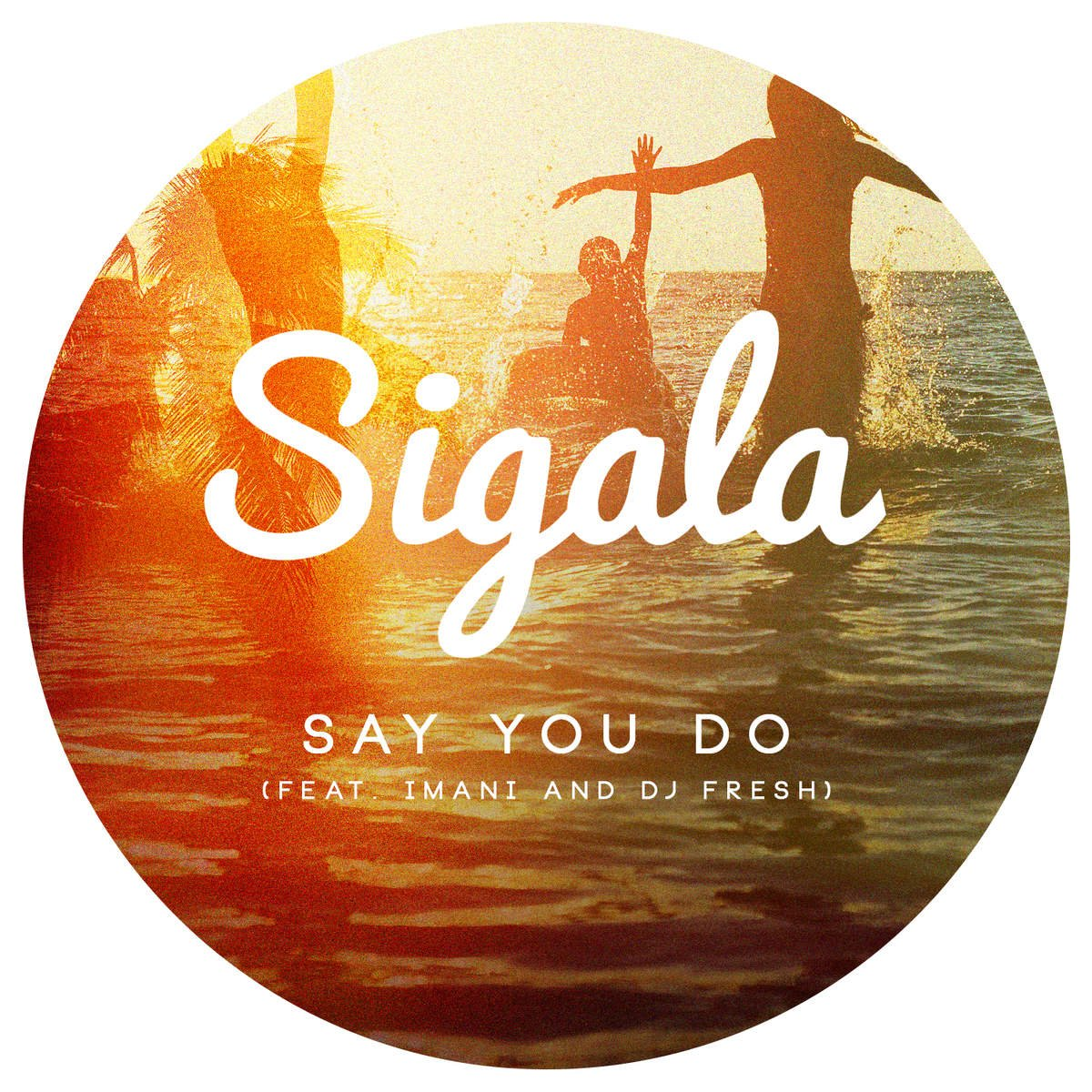 Sigala Feat Imani And Dj Fresh Say You Do Popjustice